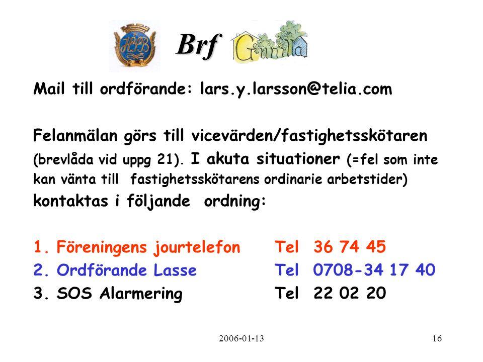 2006-01-1316 Brf. Mail till ordförande: lars.y.larsson@telia.com Felanmälan görs till vicevärden/fastighetsskötaren (brevlåda vid uppg 21). I akuta si