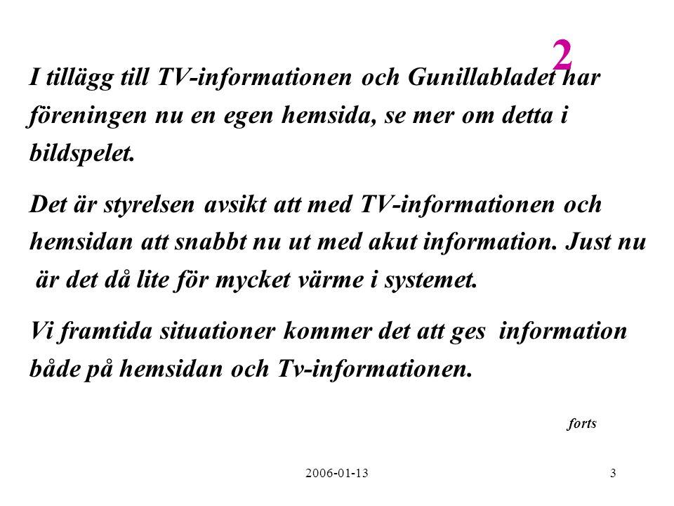 2006-01-133 I tillägg till TV-informationen och Gunillabladet har föreningen nu en egen hemsida, se mer om detta i bildspelet. Det är styrelsen avsikt