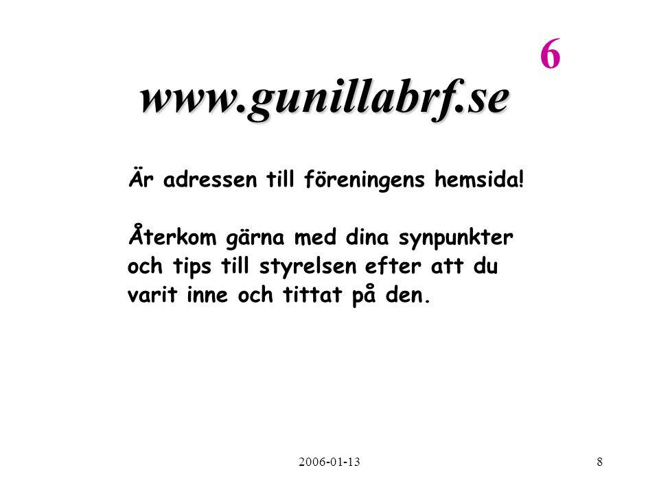 2006-01-138 www.gunillabrf.se Är adressen till föreningens hemsida! Återkom gärna med dina synpunkter och tips till styrelsen efter att du varit inne