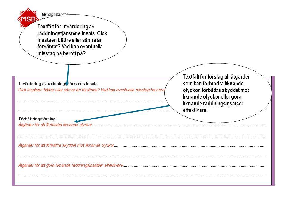 Textfält för utvärdering av räddningstjänstens insats. Gick insatsen bättre eller sämre än förväntat? Vad kan eventuella misstag ha berott på? Textfäl