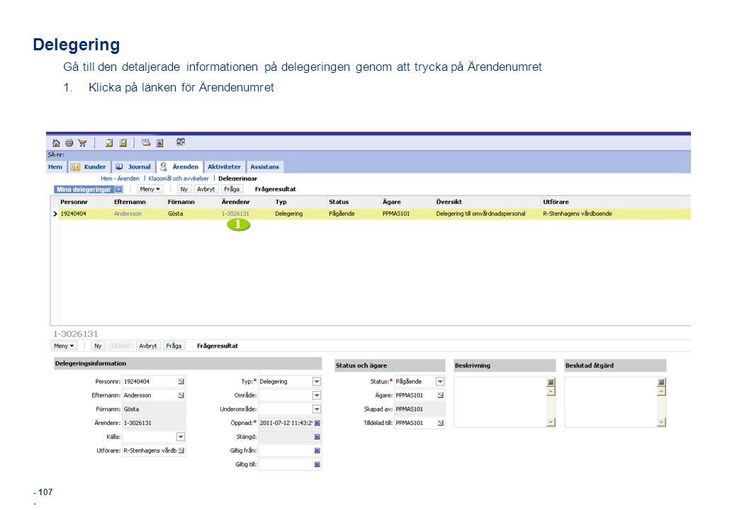 - 107 - Delegering Gå till den detaljerade informationen på delegeringen genom att trycka på Ärendenumret 1.Klicka på länken för Ärendenumret 1 1