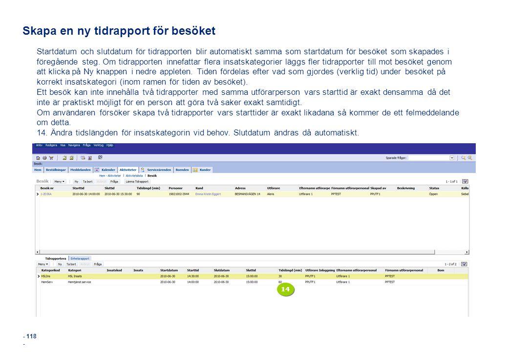 - 118 - Skapa en ny tidrapport för besöket Startdatum och slutdatum för tidrapporten blir automatiskt samma som startdatum för besöket som skapades i