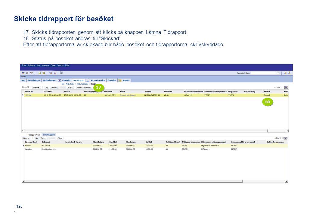 """- 120 - Skicka tidrapport för besöket 17. Skicka tidrapporten genom att klicka på knappen Lämna Tidrapport. 18. Status på besöket ändras till """"Skickad"""