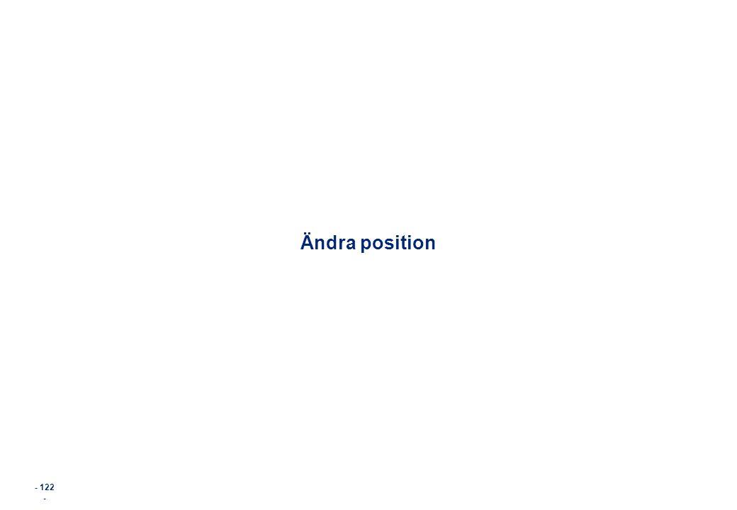 - 122 - Ändra position