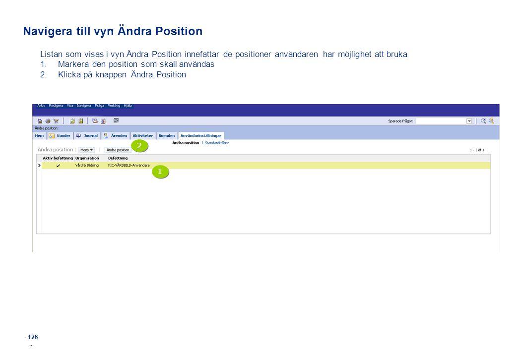 - 126 - Navigera till vyn Ändra Position Listan som visas i vyn Ändra Position innefattar de positioner användaren har möjlighet att bruka 1.Markera d