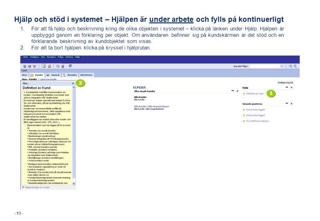 Hjälp och stöd i systemet – Hjälpen är under arbete och fylls på kontinuerligt 1.För att få hjälp och beskrivning kring de olika objekten i systemet –