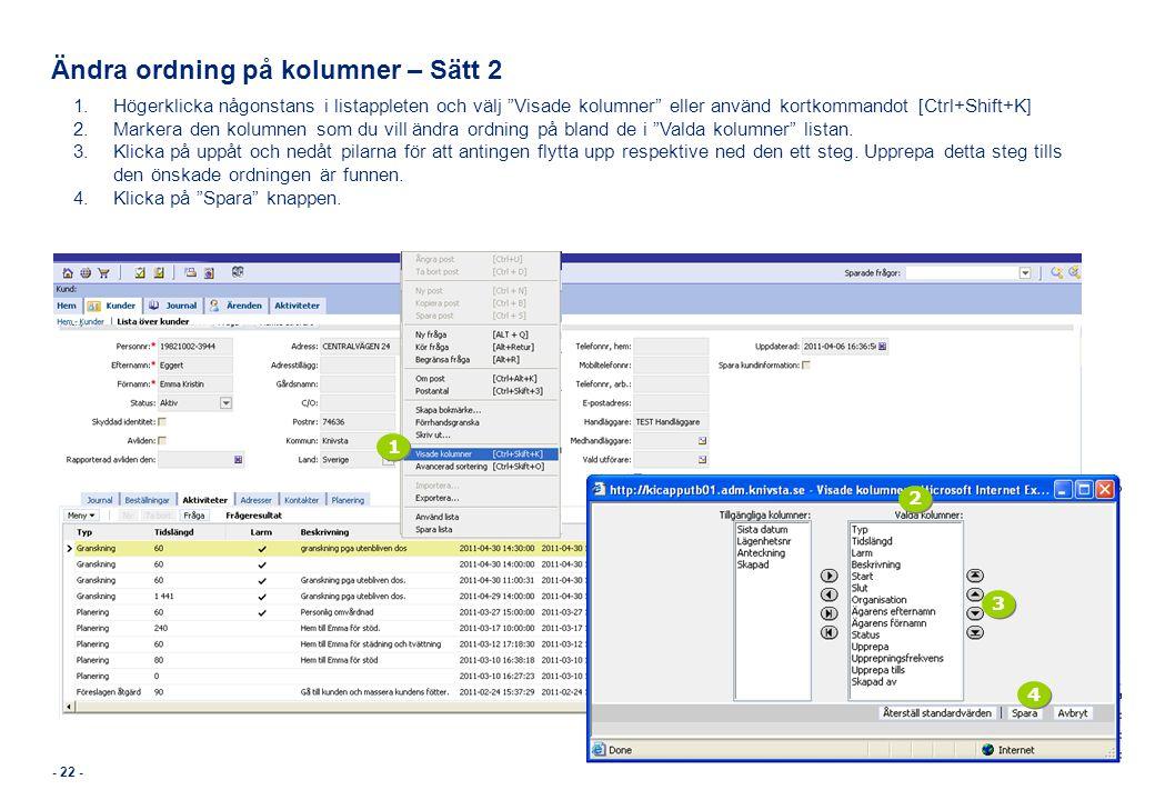 """- 22 - Ändra ordning på kolumner – Sätt 2 1.Högerklicka någonstans i listappleten och välj """"Visade kolumner"""" eller använd kortkommandot [Ctrl+Shift+K]"""