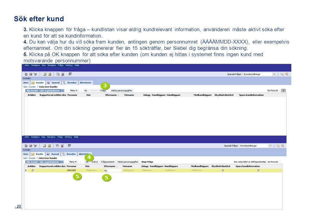 - 28 - Sök efter kund 3. Klicka knappen för fråga – kundlistan visar aldrig kundrelevant information, användaren måste aktivt söka efter en kund för a