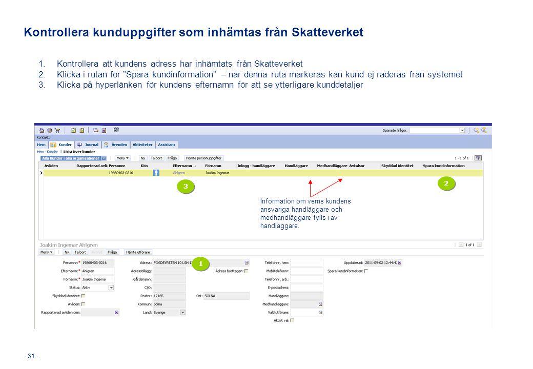 """Kontrollera kunduppgifter som inhämtas från Skatteverket 1.Kontrollera att kundens adress har inhämtats från Skatteverket 2.Klicka i rutan för """"Spara"""
