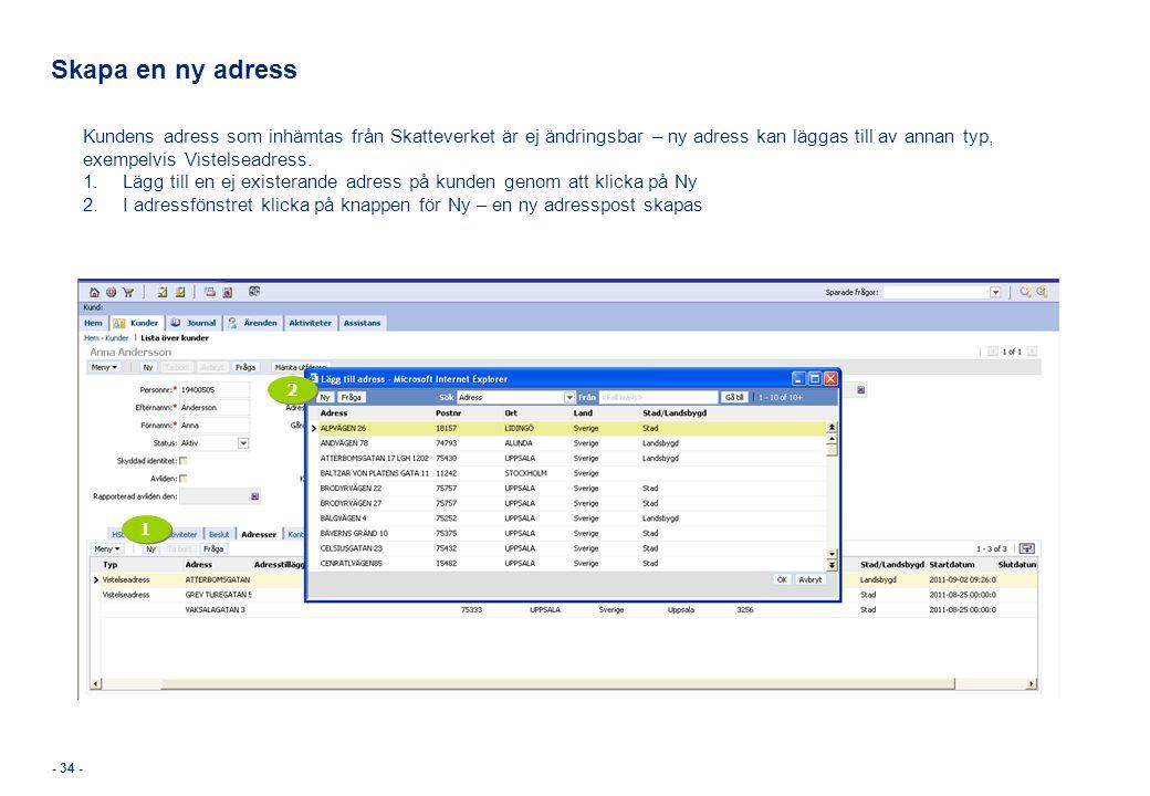 Skapa en ny adress Kundens adress som inhämtas från Skatteverket är ej ändringsbar – ny adress kan läggas till av annan typ, exempelvis Vistelseadress