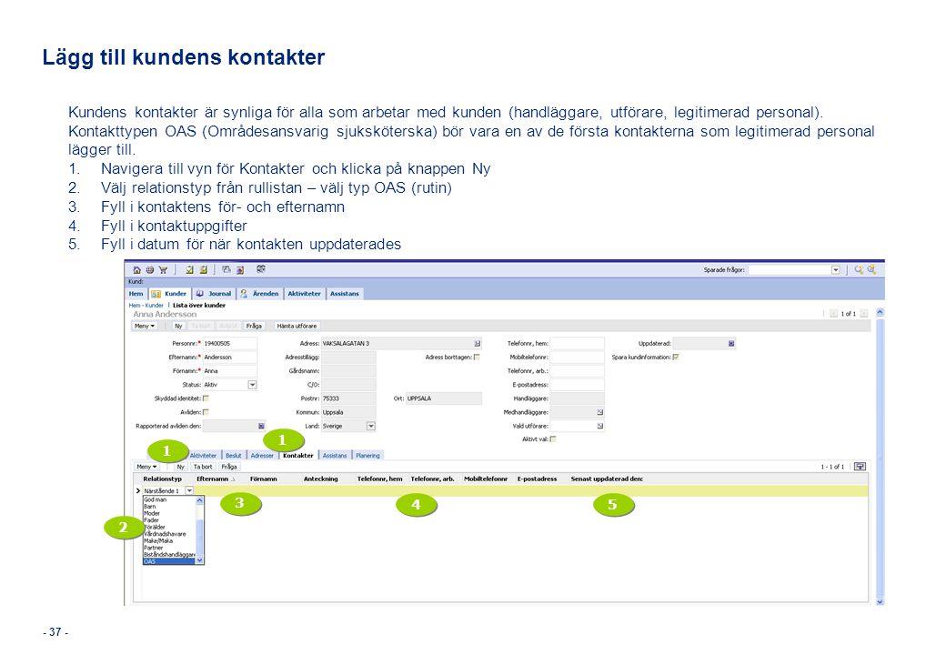 Lägg till kundens kontakter Kundens kontakter är synliga för alla som arbetar med kunden (handläggare, utförare, legitimerad personal). Kontakttypen O