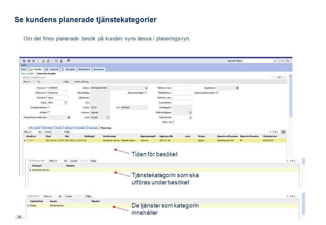 Se kundens planerade tjänstekategorier Om det finns planerade besök på kunden syns dessa i planeringsvyn. Tiden för besöket Tjänstekategorin som ska u