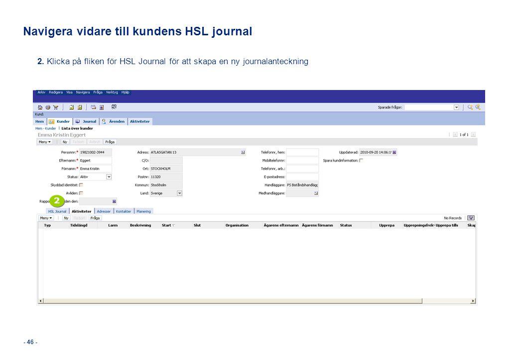 - 46 - Navigera vidare till kundens HSL journal 2. Klicka på fliken för HSL Journal för att skapa en ny journalanteckning 2 2