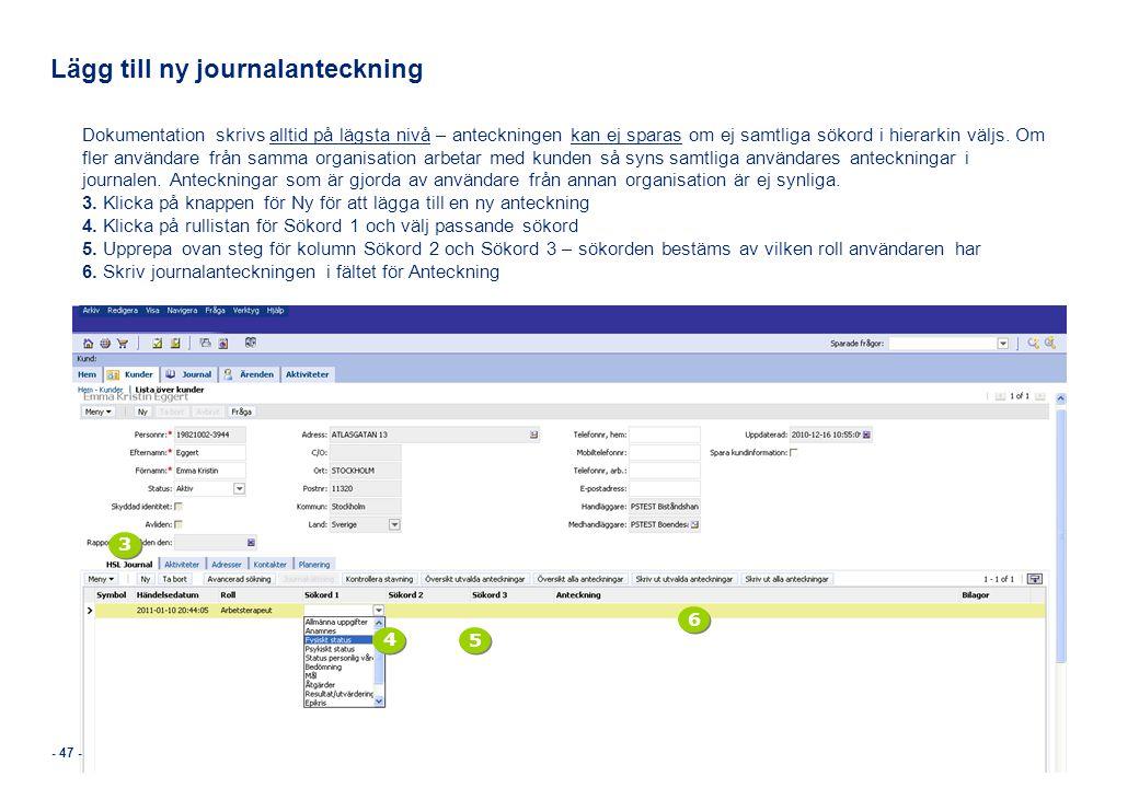 - 47 - Lägg till ny journalanteckning Dokumentation skrivs alltid på lägsta nivå – anteckningen kan ej sparas om ej samtliga sökord i hierarkin väljs.