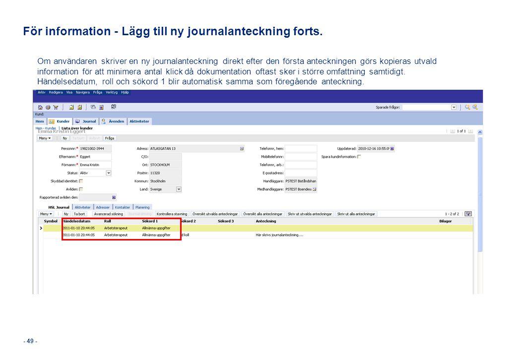 - 49 - För information - Lägg till ny journalanteckning forts. Om användaren skriver en ny journalanteckning direkt efter den första anteckningen görs