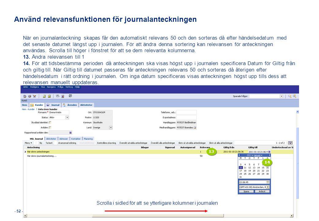 - 52 - Använd relevansfunktionen för journalanteckningen När en journalanteckning skapas får den automatiskt relevans 50 och den sorteras då efter hän