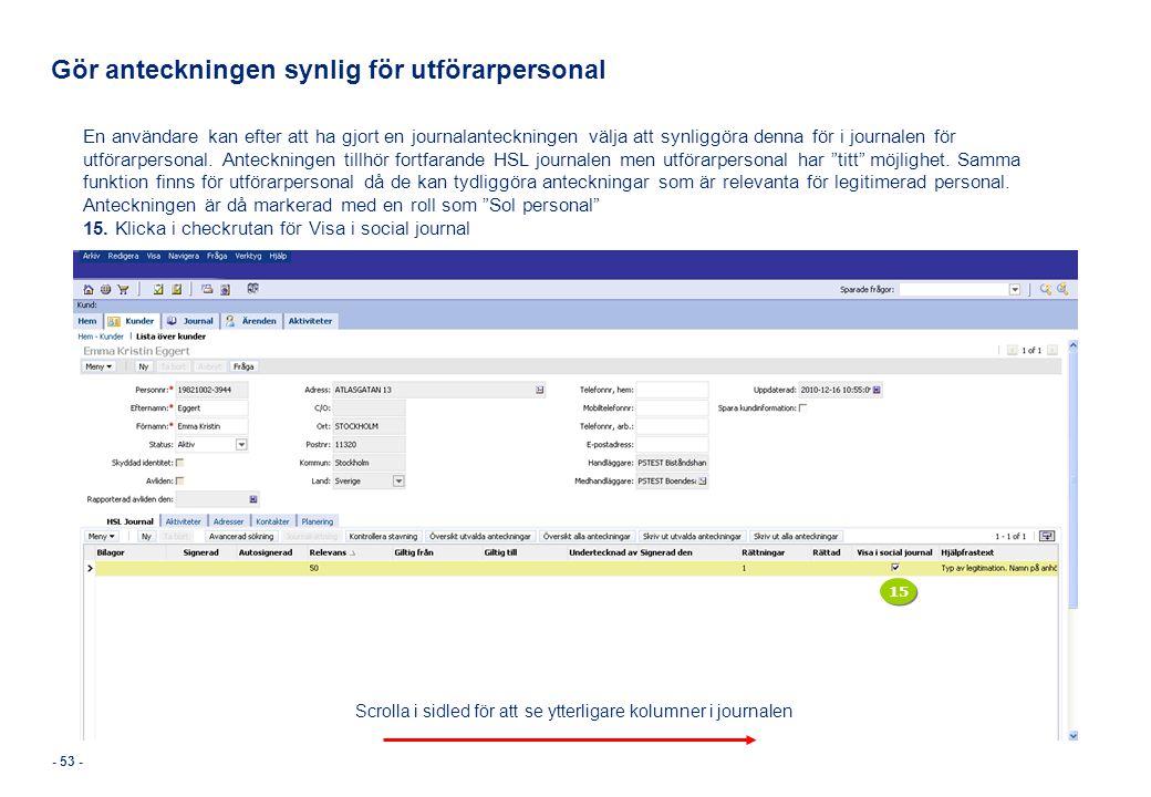 - 53 - Gör anteckningen synlig för utförarpersonal En användare kan efter att ha gjort en journalanteckningen välja att synliggöra denna för i journal