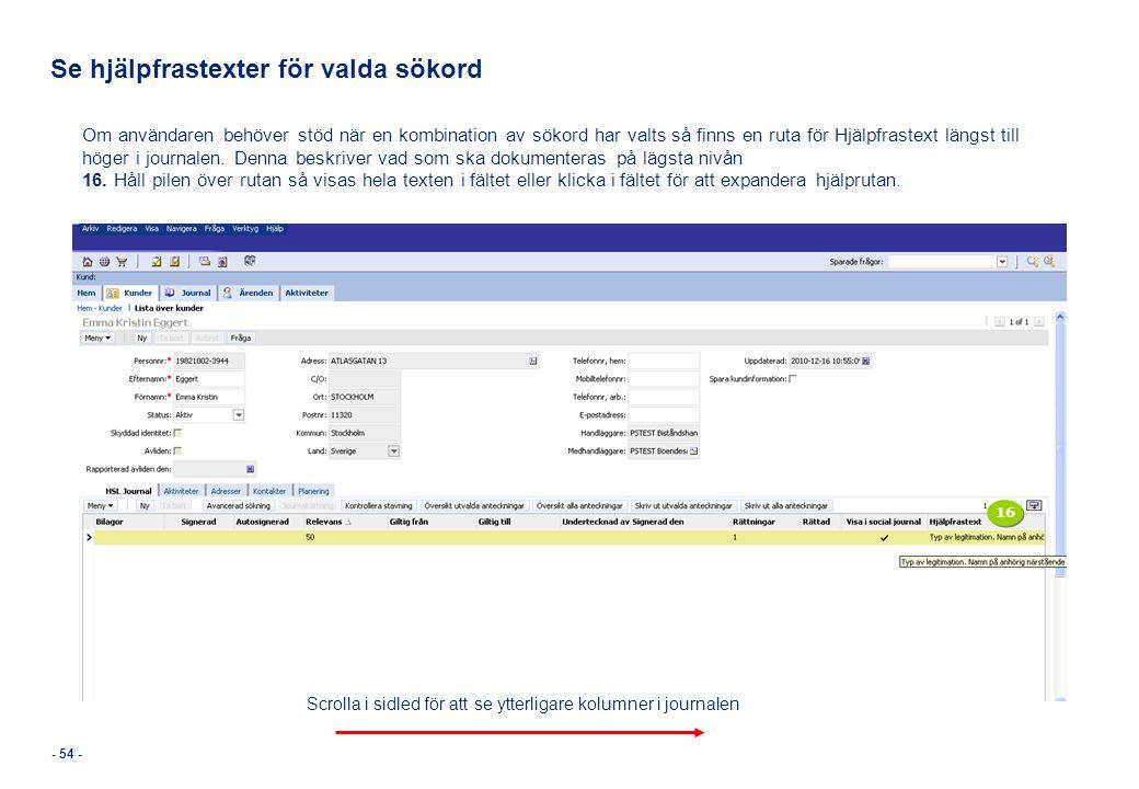 - 54 - Se hjälpfrastexter för valda sökord Om användaren behöver stöd när en kombination av sökord har valts så finns en ruta för Hjälpfrastext längst