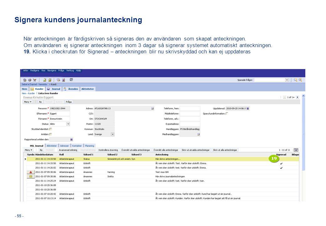 - 55 - Signera kundens journalanteckning När anteckningen är färdigskriven så signeras den av användaren som skapat anteckningen. Om användaren ej sig