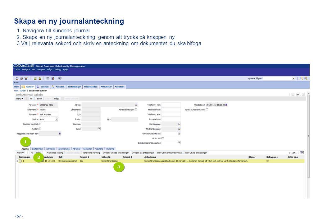 Skapa en ny journalanteckning - 57 - 1. Navigera till kundens journal 2. Skapa en ny journalanteckning genom att trycka på knappen ny 3.Välj relevanta