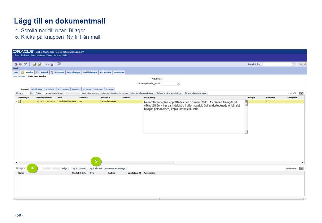 Lägg till en dokumentmall - 58 - 4. Scrolla ner till rutan Bilagor 5. Klicka på knappen Ny fil från mall 4 4 5 5