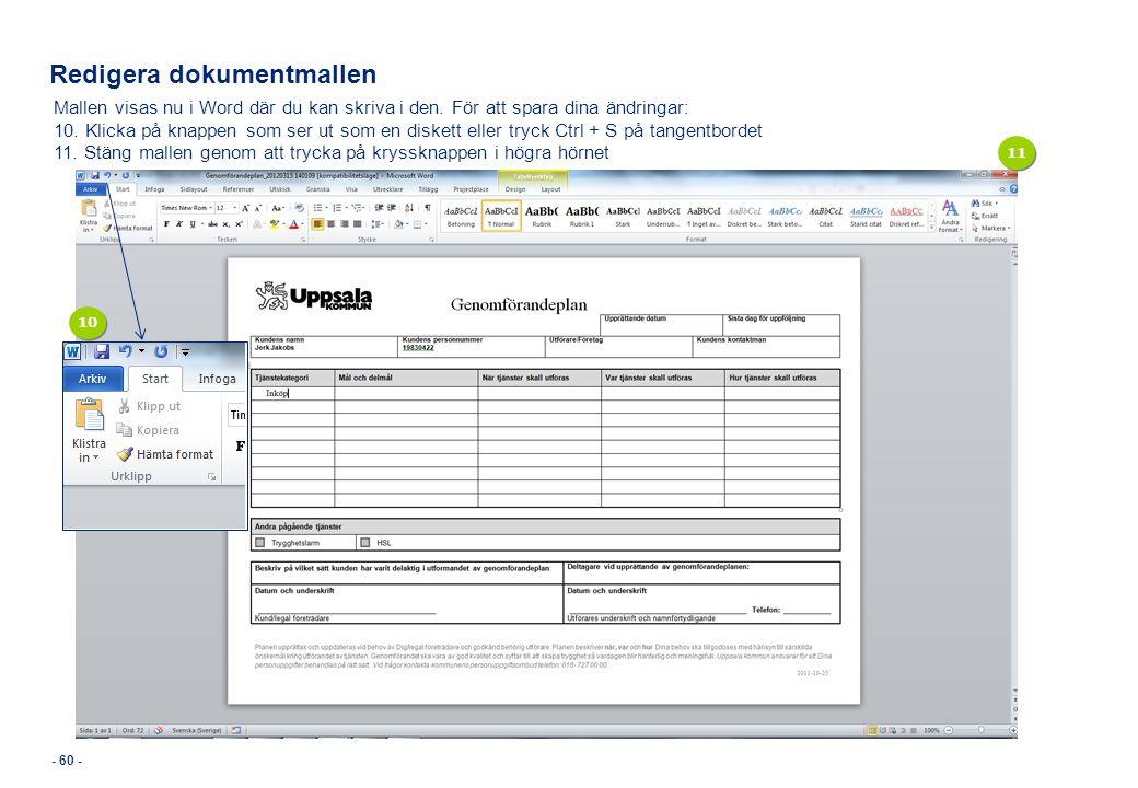 Redigera dokumentmallen - 60 - Mallen visas nu i Word där du kan skriva i den. För att spara dina ändringar: 10. Klicka på knappen som ser ut som en d