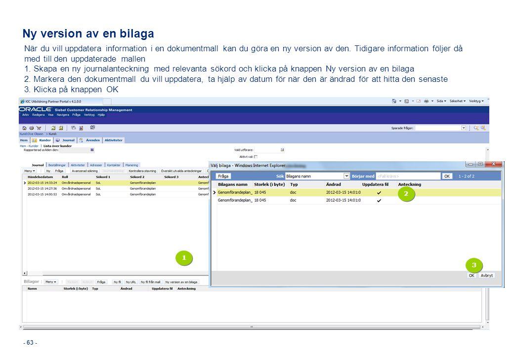 Ny version av en bilaga - 63 - När du vill uppdatera information i en dokumentmall kan du göra en ny version av den. Tidigare information följer då me