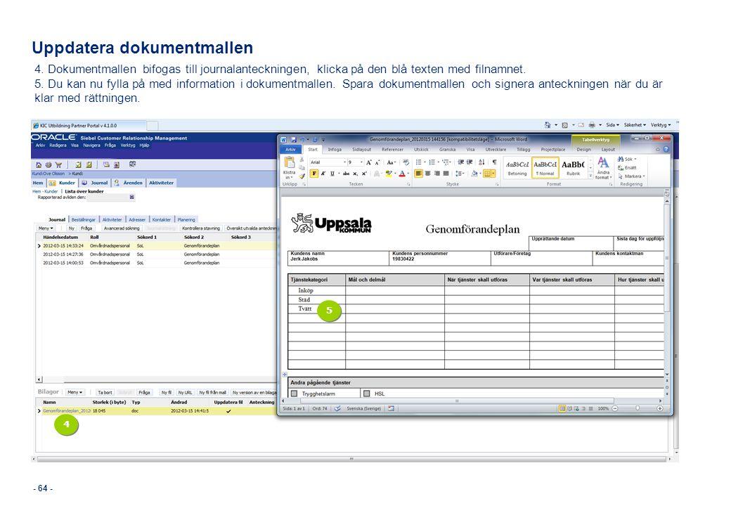 Uppdatera dokumentmallen - 64 - 4. Dokumentmallen bifogas till journalanteckningen, klicka på den blå texten med filnamnet. 5. Du kan nu fylla på med
