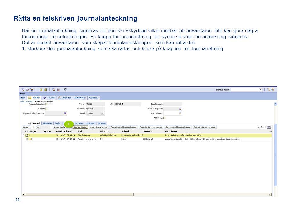 - 66 - Rätta en felskriven journalanteckning När en journalanteckning signeras blir den skrivskyddad vilket innebär att användaren inte kan göra några