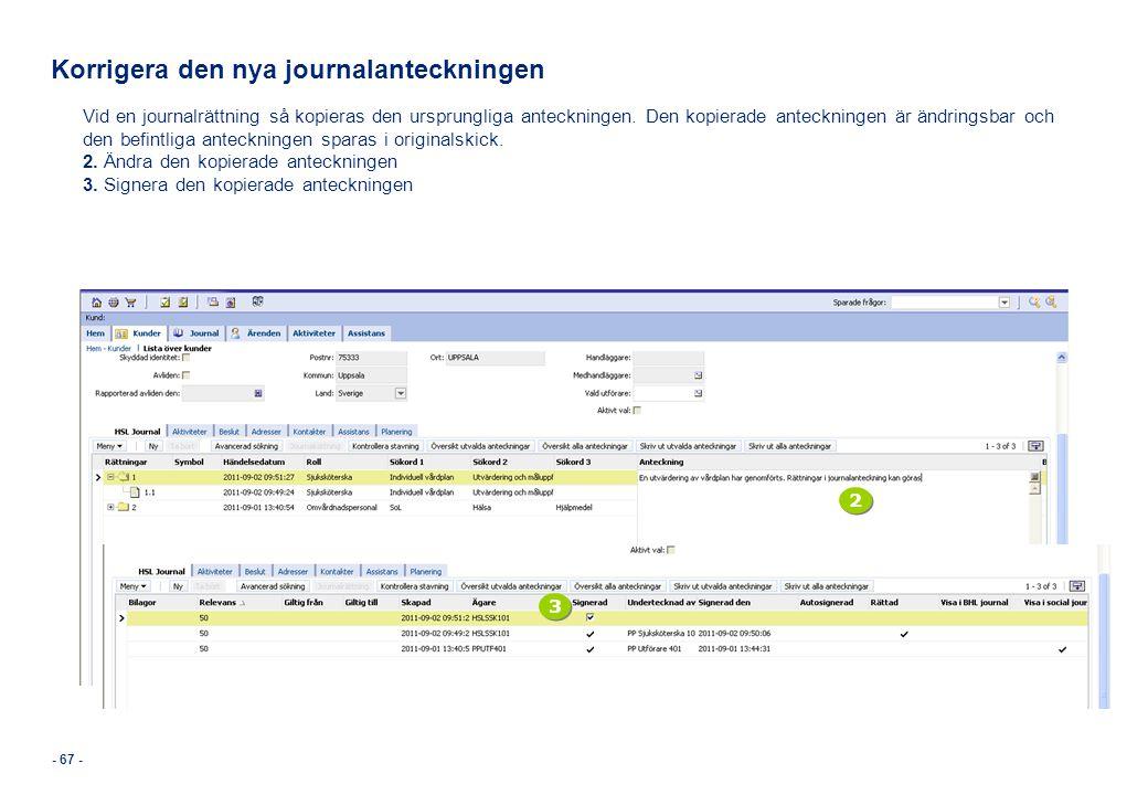 - 67 - Korrigera den nya journalanteckningen Vid en journalrättning så kopieras den ursprungliga anteckningen. Den kopierade anteckningen är ändringsb