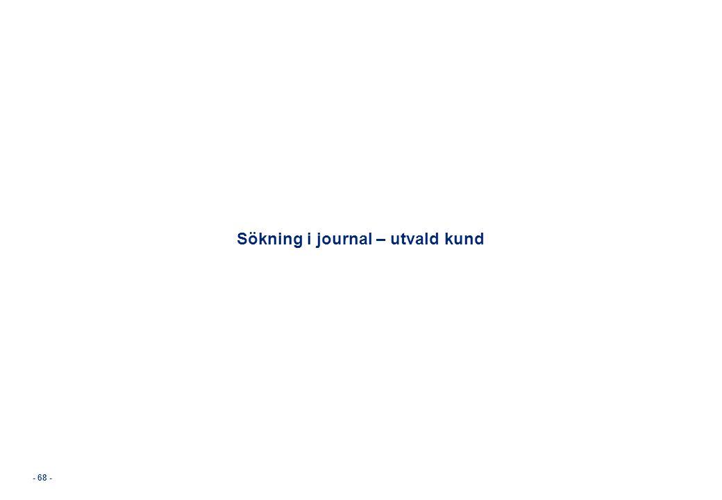 - 68 - Sökning i journal – utvald kund