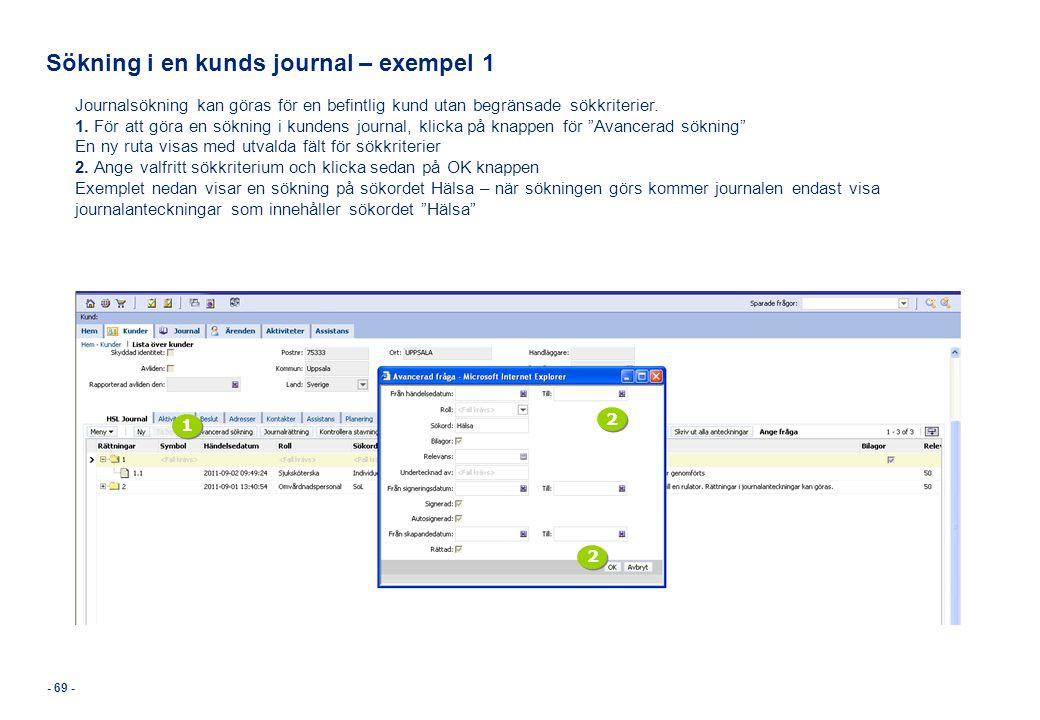 - 69 - Sökning i en kunds journal – exempel 1 Journalsökning kan göras för en befintlig kund utan begränsade sökkriterier. 1. För att göra en sökning