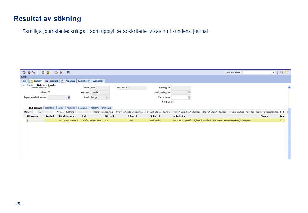 - 70 - Resultat av sökning Samtliga journalanteckningar som uppfyllde sökkriteriet visas nu i kundens journal.