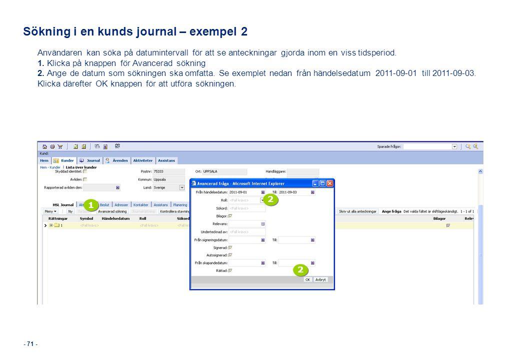 - 71 - Sökning i en kunds journal – exempel 2 Användaren kan söka på datumintervall för att se anteckningar gjorda inom en viss tidsperiod. 1. Klicka