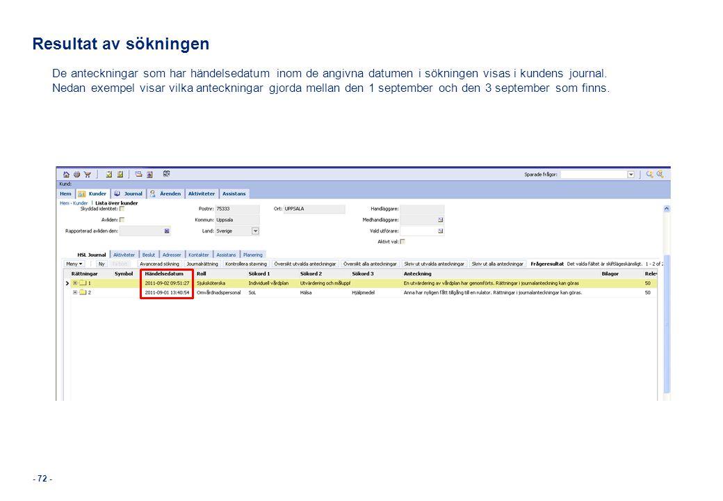 - 72 - Resultat av sökningen De anteckningar som har händelsedatum inom de angivna datumen i sökningen visas i kundens journal. Nedan exempel visar vi