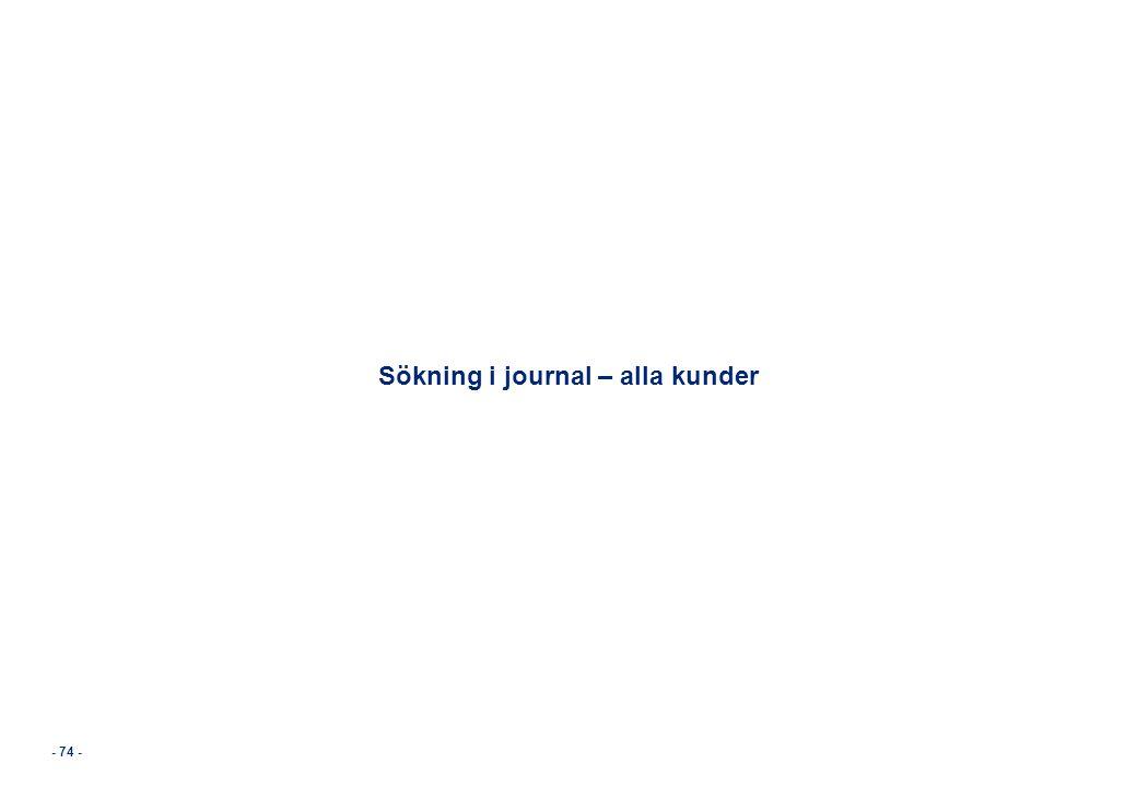 - 74 - Sökning i journal – alla kunder