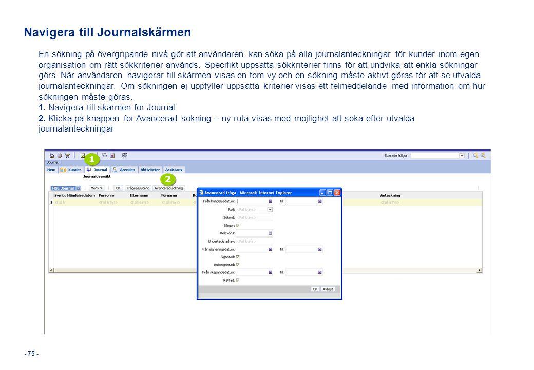 - 75 - Navigera till Journalskärmen En sökning på övergripande nivå gör att användaren kan söka på alla journalanteckningar för kunder inom egen organ