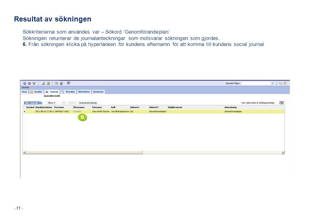 - 77 - Resultat av sökningen Sökkriterierna som användes var – Sökord 'Genomförandeplan' Sökningen returnerar de journalanteckningar som motsvarar sök