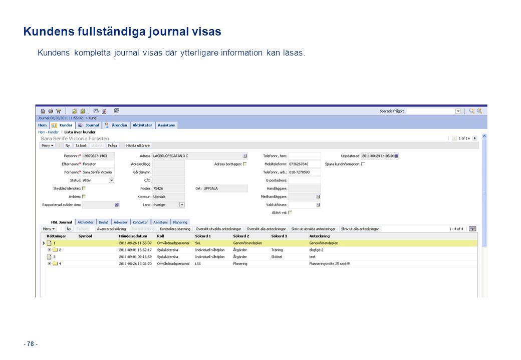 - 78 - Kundens fullständiga journal visas Kundens kompletta journal visas där ytterligare information kan läsas.