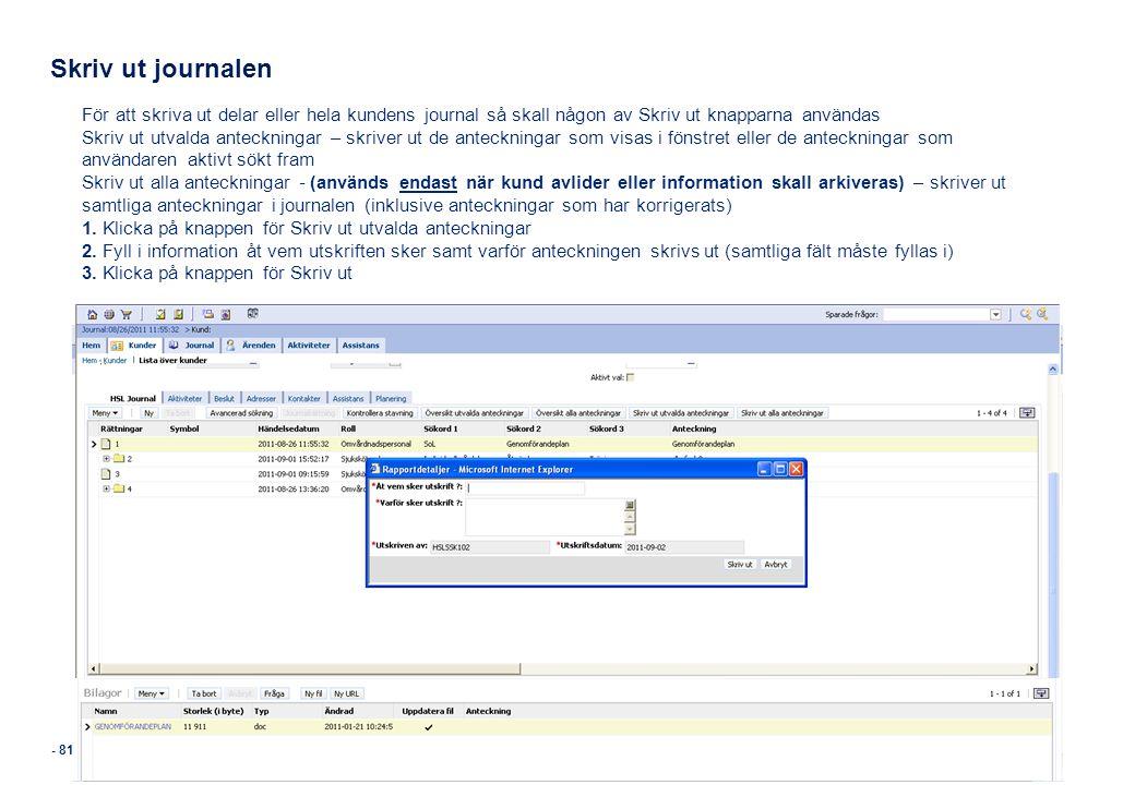 - 81 - Skriv ut journalen För att skriva ut delar eller hela kundens journal så skall någon av Skriv ut knapparna användas Skriv ut utvalda anteckning