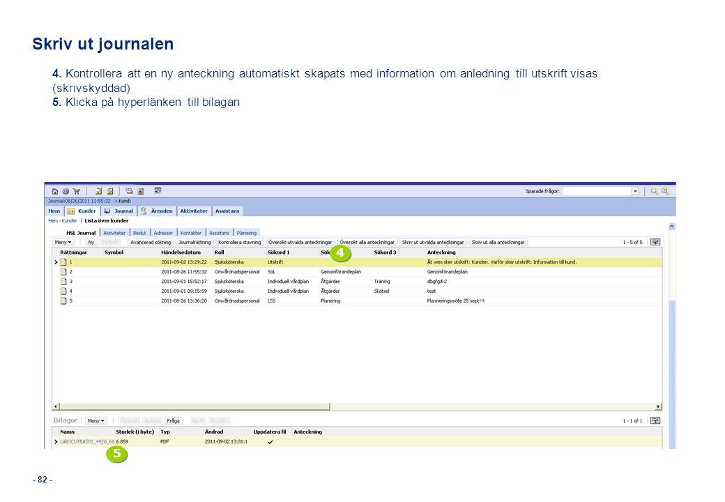 - 82 - Skriv ut journalen 4. Kontrollera att en ny anteckning automatiskt skapats med information om anledning till utskrift visas (skrivskyddad) 5. K