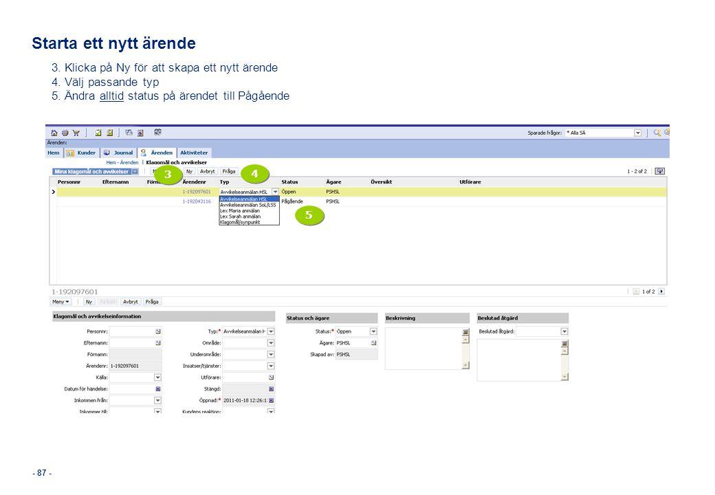 - 87 - Starta ett nytt ärende 3. Klicka på Ny för att skapa ett nytt ärende 4. Välj passande typ 5. Ändra alltid status på ärendet till Pågående 3 3 4