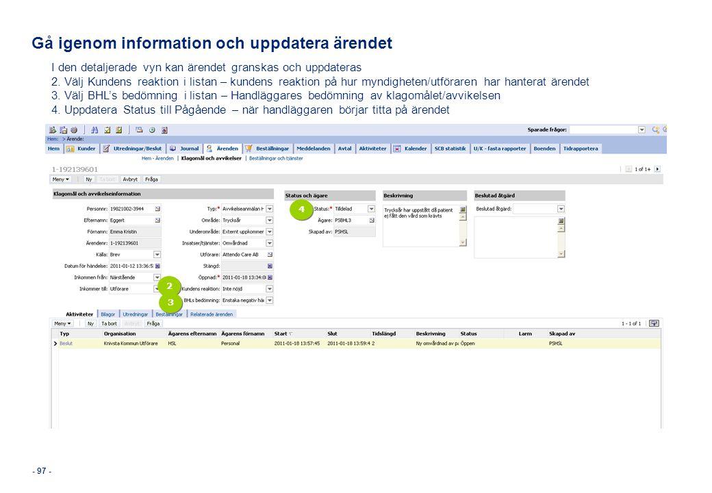 - 97 - Gå igenom information och uppdatera ärendet I den detaljerade vyn kan ärendet granskas och uppdateras 2. Välj Kundens reaktion i listan – kunde