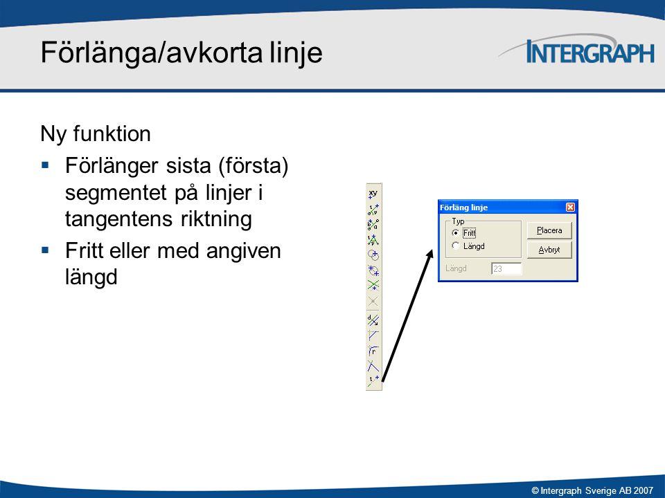 © Intergraph Sverige AB 2007 Förlänga/avkorta linje Ny funktion  Förlänger sista (första) segmentet på linjer i tangentens riktning  Fritt eller med