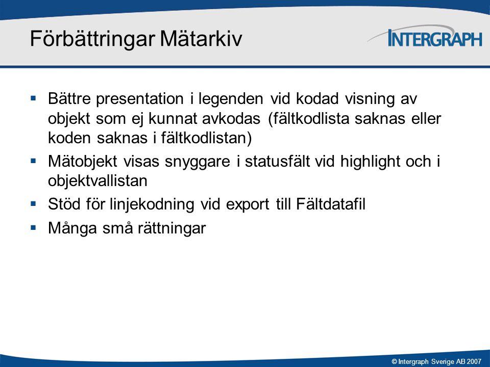 © Intergraph Sverige AB 2007 Förbättringar Mätarkiv  Bättre presentation i legenden vid kodad visning av objekt som ej kunnat avkodas (fältkodlista s