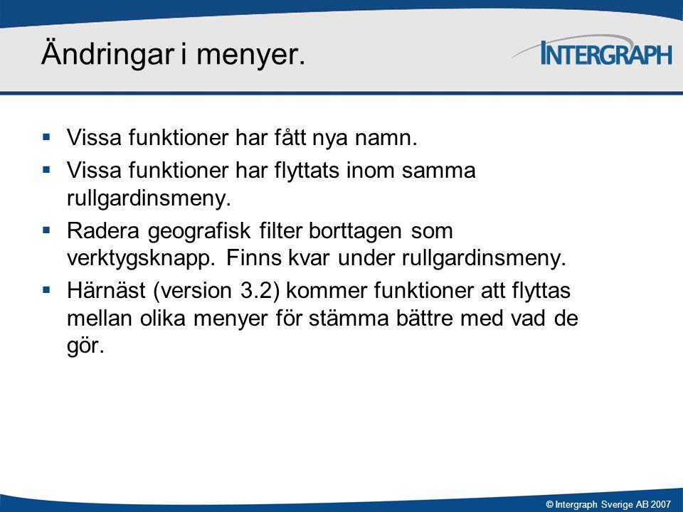 © Intergraph Sverige AB 2007 Ändringar i menyer.  Vissa funktioner har fått nya namn.  Vissa funktioner har flyttats inom samma rullgardinsmeny.  R