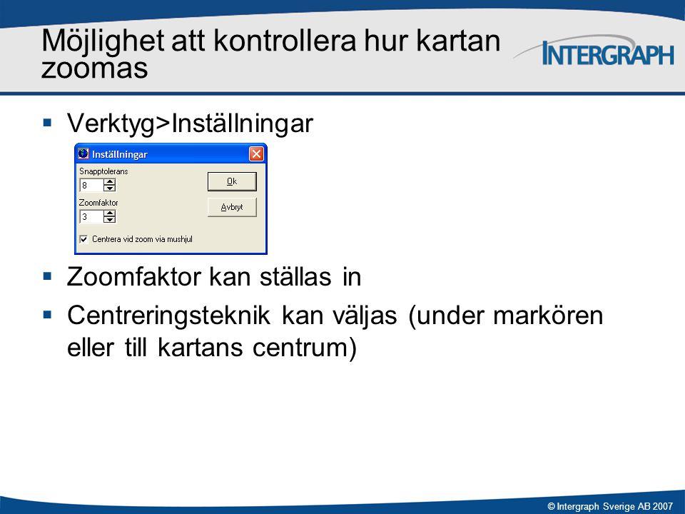 © Intergraph Sverige AB 2007 Möjlighet att kontrollera hur kartan zoomas  Verktyg>Inställningar  Zoomfaktor kan ställas in  Centreringsteknik kan v