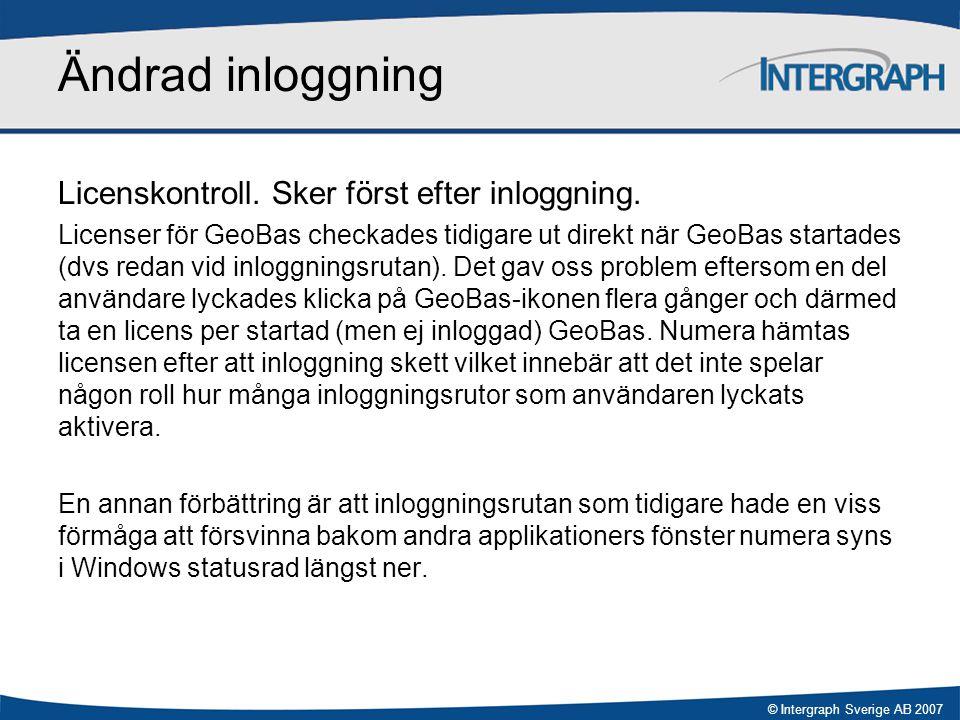© Intergraph Sverige AB 2007 Ändrad inloggning Licenskontroll. Sker först efter inloggning. Licenser för GeoBas checkades tidigare ut direkt när GeoBa