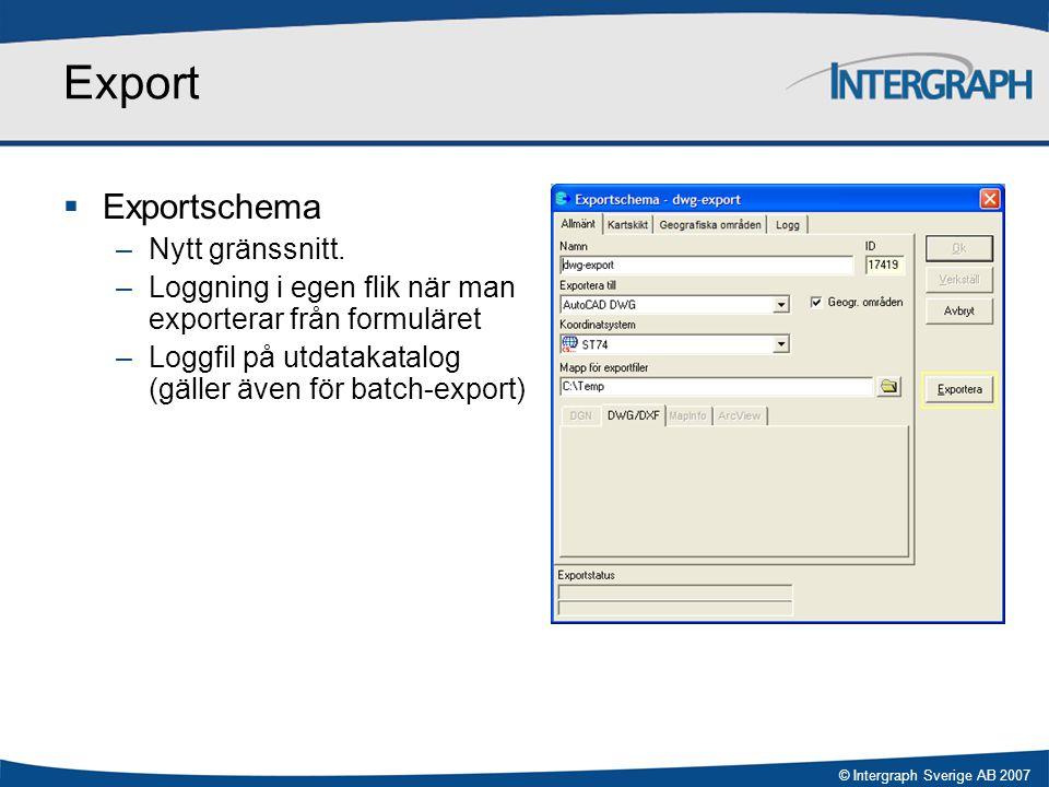© Intergraph Sverige AB 2007 Export  Exportschema –Nytt gränssnitt. –Loggning i egen flik när man exporterar från formuläret –Loggfil på utdatakatalo