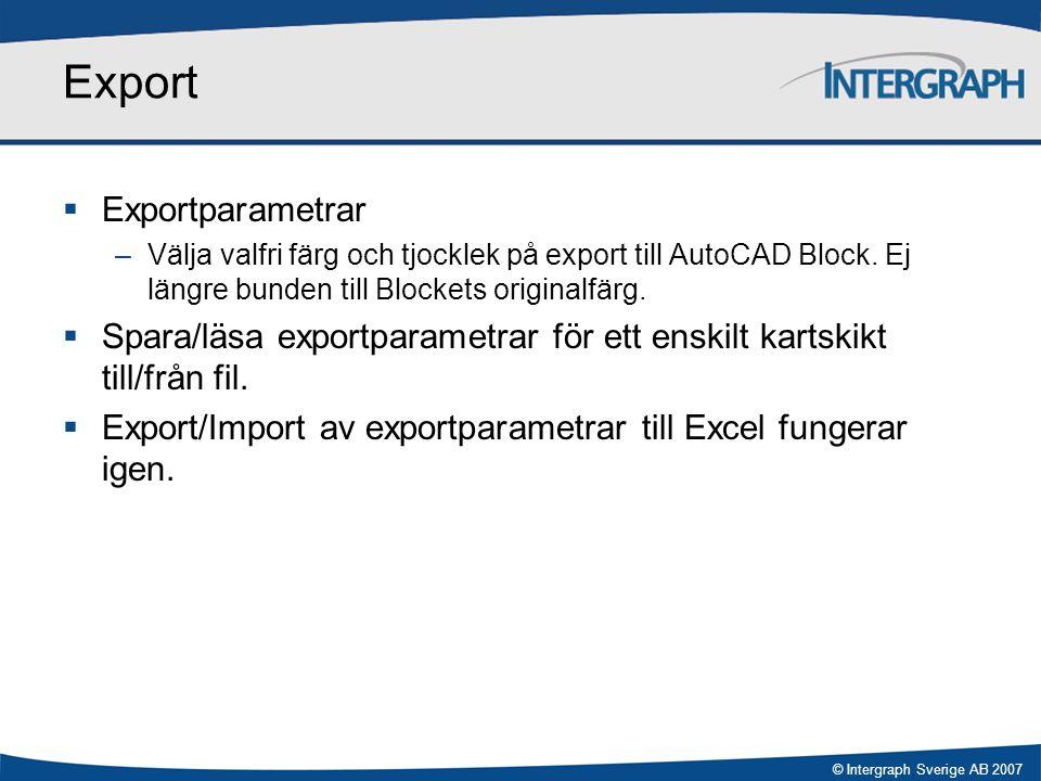 © Intergraph Sverige AB 2007 Export  Exportparametrar –Välja valfri färg och tjocklek på export till AutoCAD Block. Ej längre bunden till Blockets or